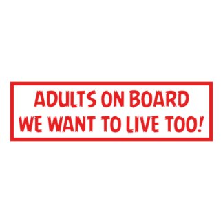 Adults On Board: We Want To Live Too! Decal