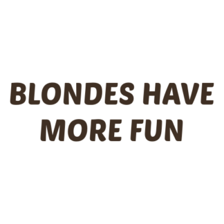 Blondes Have More Fun Decal (Brown)