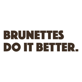 Brunettes Do It Better Decal (Brown)