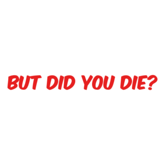 But Did You Die Decal (Red)