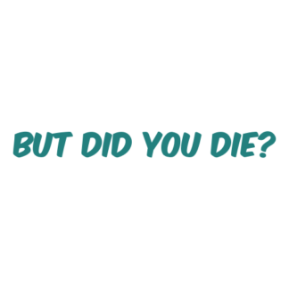 But Did You Die Decal (Turquoise)