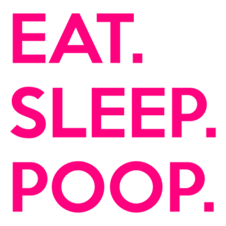 Eat. Sleep. Poop. Decal (Hot Pink)