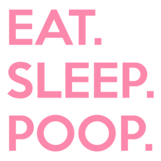 Eat. Sleep. Poop. Decal (Pink)