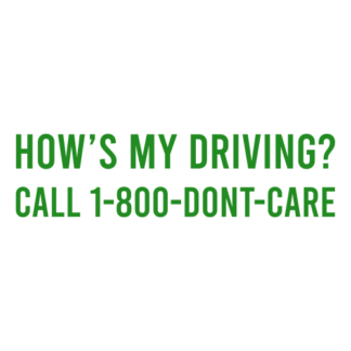 How's My Driving Call 1-800-Don't-Care Decal (Green)