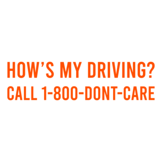 How's My Driving Call 1-800-Don't-Care Decal (Orange)