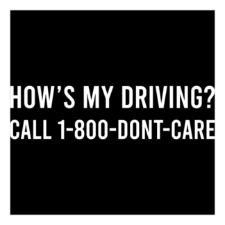How's My Driving Call 1-800-Don't-Care Decal (White)