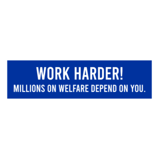 Work Harder! Millions On Welfare Depend On You Decal (Blue)