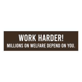 Work Harder! Millions On Welfare Depend On You Decal (Brown)