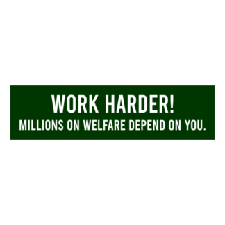 Work Harder! Millions On Welfare Depend On You Decal (Dark Green)