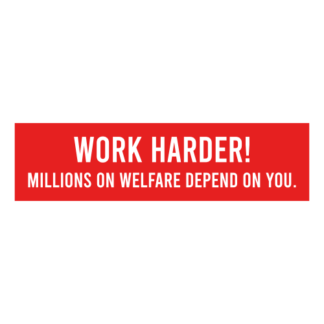 Work Harder! Millions On Welfare Depend On You Decal (Red)