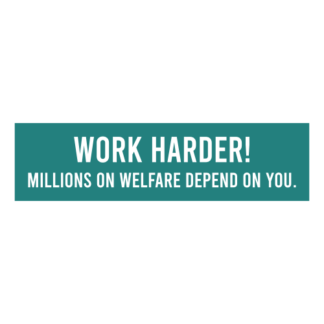 Work Harder! Millions On Welfare Depend On You Decal (Turquoise)