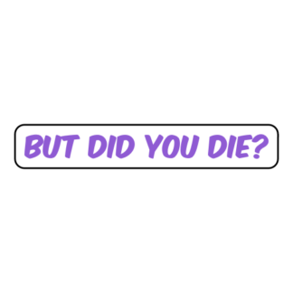But Did You Die Sticker (Lavender)