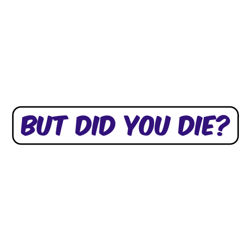 But-Did-You-Die-Sticker