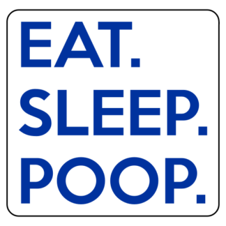 Eat. Sleep. Poop. Sticker (Blue)