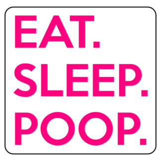 Eat. Sleep. Poop. Sticker (Hot Pink)