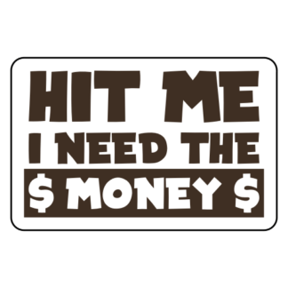 Hit Me I Need The Money Sticker (Brown)