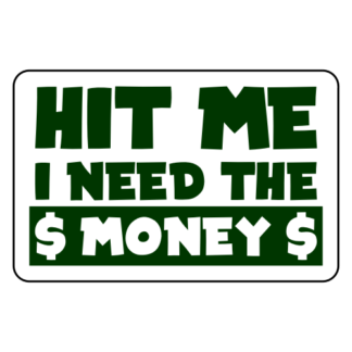 Hit Me I Need The Money Sticker