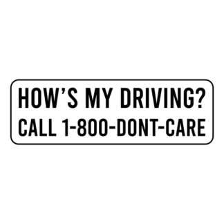 How's My Driving Call 1-800-Don't-Care Sticker (Black)