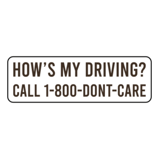 How's My Driving Call 1-800-Don't-Care Sticker (Brown)