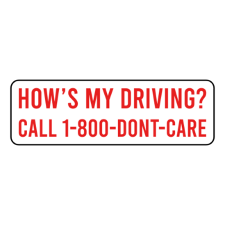 How's My Driving Call 1-800-Don't-Care Sticker