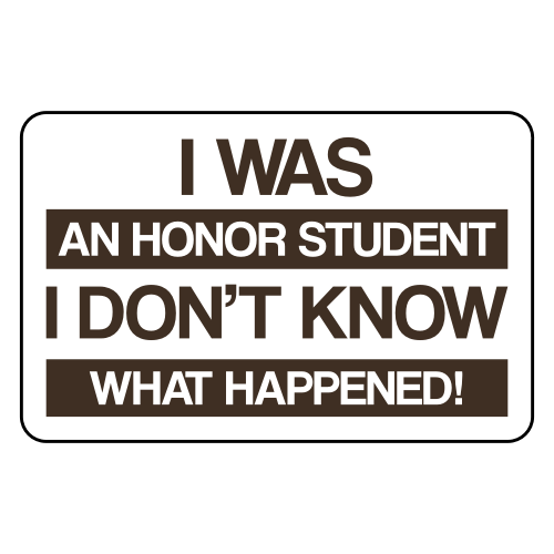 I-Was-An-Honor-Student-I-Dont-Know-What-Happened-Sticker