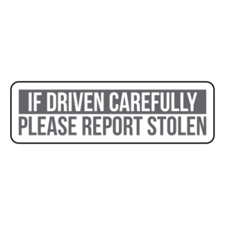 If Driven Carefully Please Report Stolen Sticker (Grey)