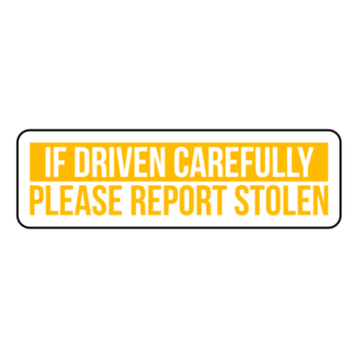 If Driven Carefully Please Report Stolen Sticker (Yellow)