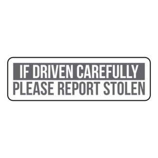If Driven Carefully Please Report Stolen Sticker