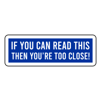 If You Can Read This Then You're Too Close Sticker