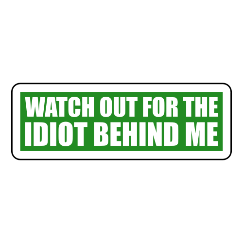 Watch-Out-For-The-Idiot-Behind-Me-Sticker