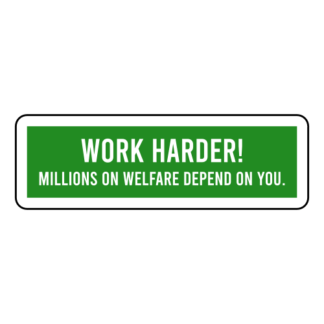 Work Harder! Millions On Welfare Depend On You Sticker (Green)