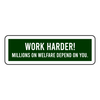 Work Harder! Millions On Welfare Depend On You Sticker
